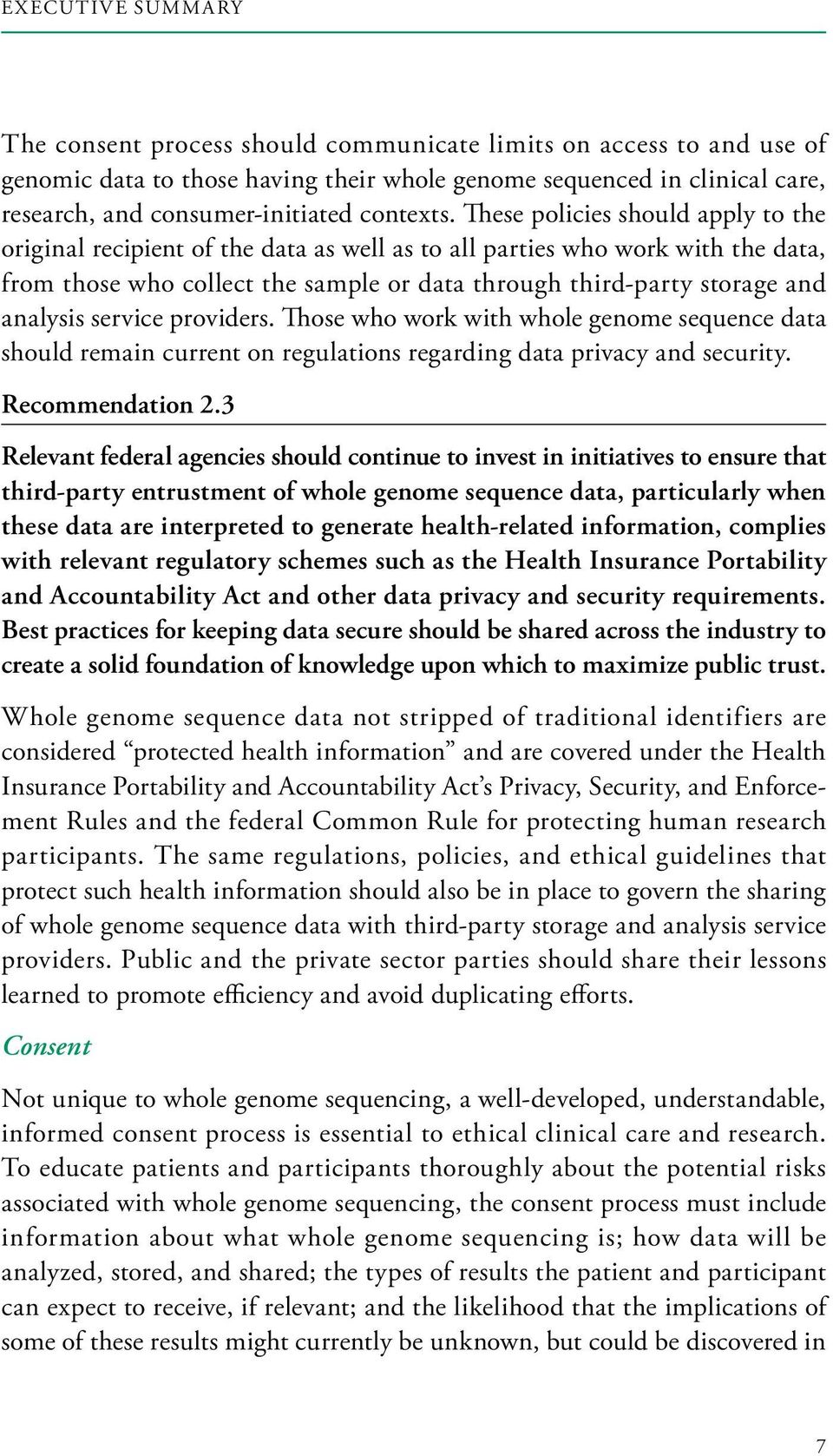 These policies should apply to the original recipient of the data as well as to all parties who work with the data, from those who collect the sample or data through third-party storage and analysis