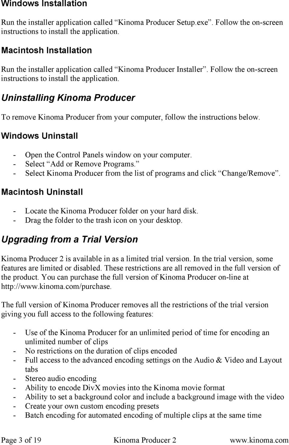 Uninstalling Kinoma Producer To remove Kinoma Producer from your computer, follow the instructions below. Windows Uninstall - Open the Control Panels window on your computer.