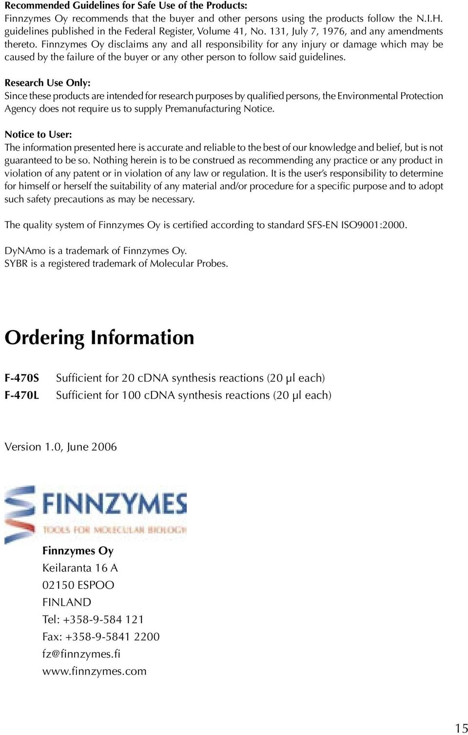 Finnzymes Oy disclaims any and all responsibility for any injury or damage which may be caused by the failure of the buyer or any other person to follow said guidelines.