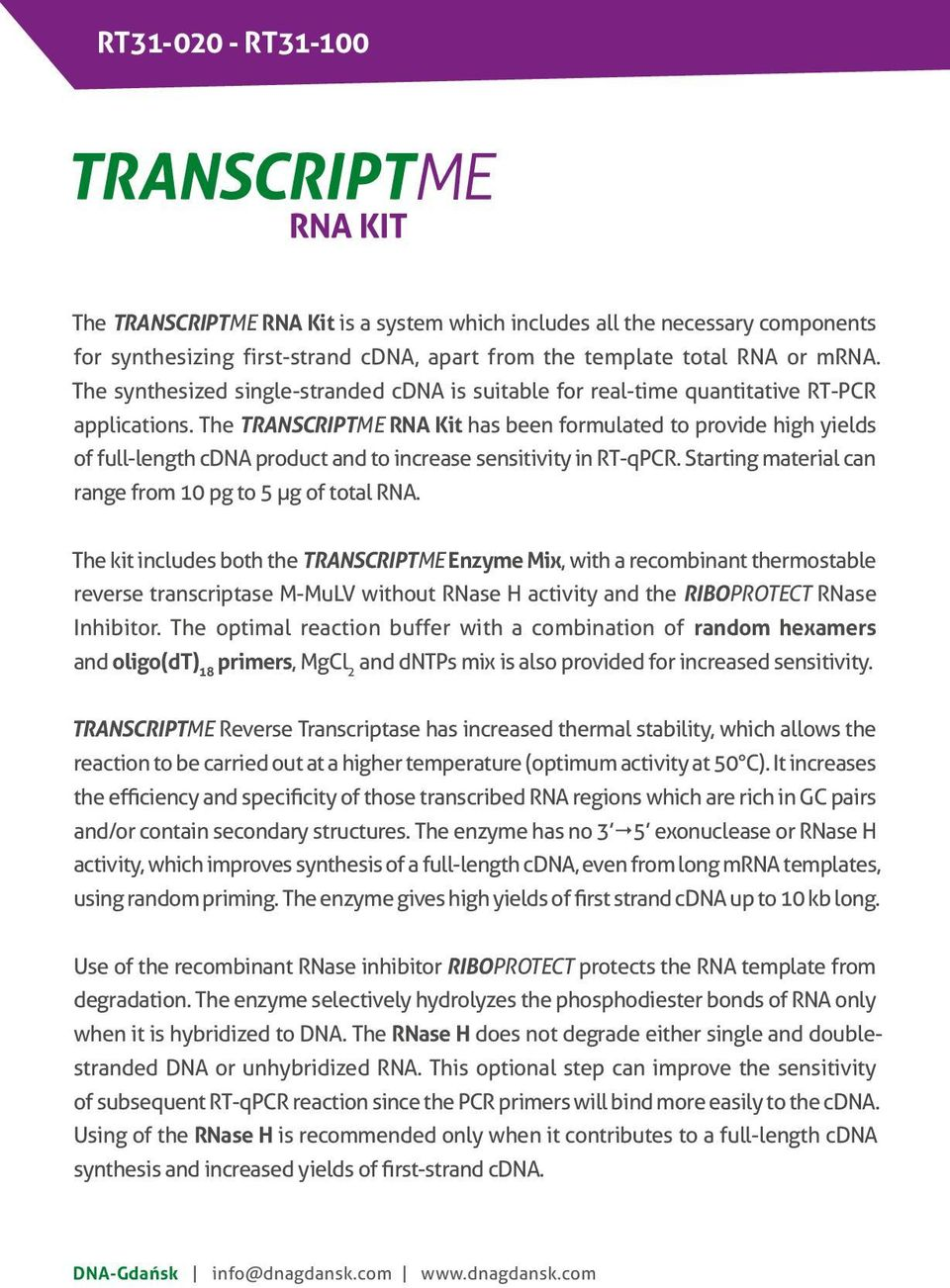 The TRANSCRIPTME RNA Kit has been formulated to provide high yields of full-length cdna product and to increase sensitivity in RT-qPCR. Starting material can range from 10 pg to 5 μg of total RNA.