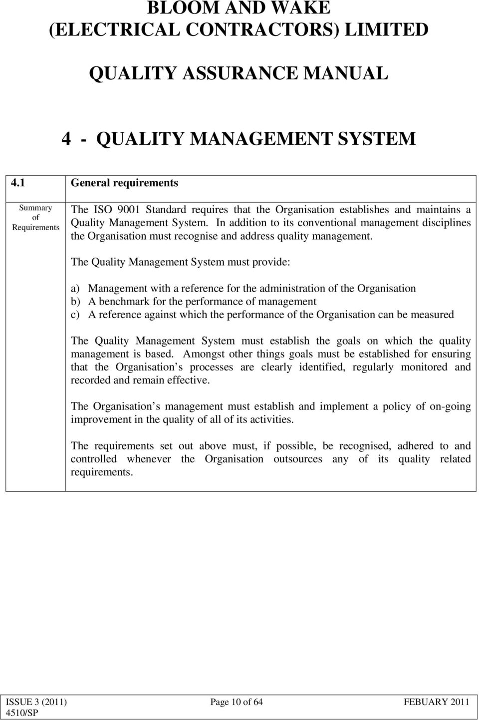The Quality Management System must provide: a) Management with a reference for the administration the Organisation b) A benchmark for the performance management c) A reference against which the