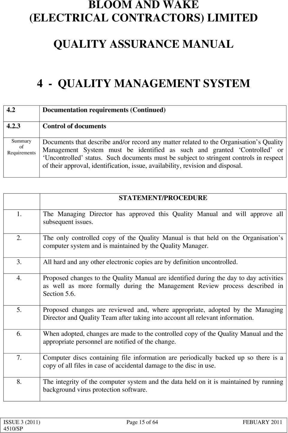 3 Control documents Documents that describe and/or record any matter related to the Organisation s Quality Management System must be identified as such and granted Controlled or Uncontrolled status.