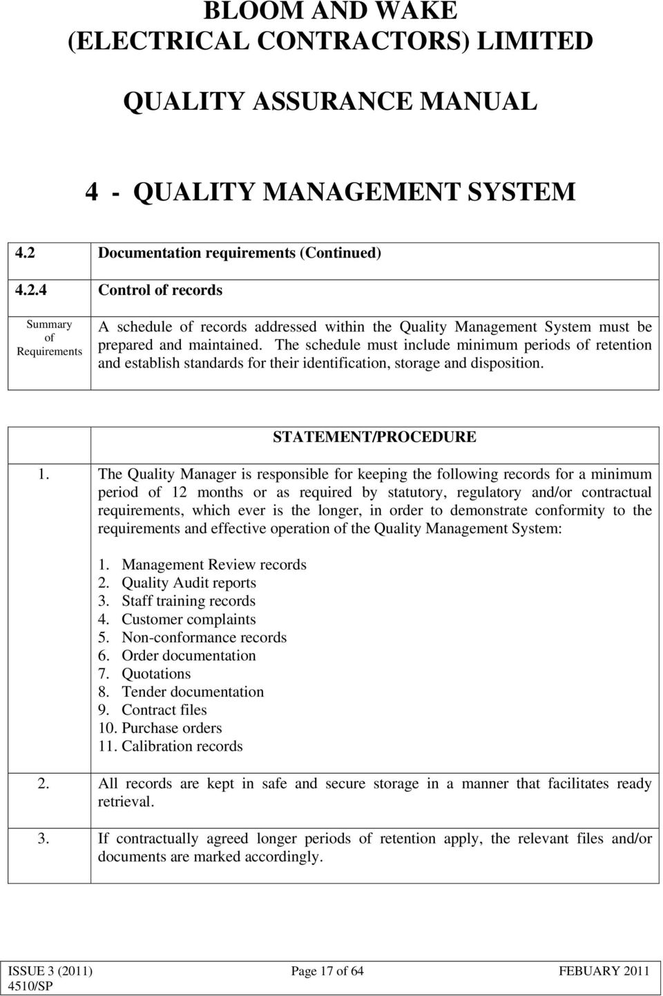The Quality Manager is responsible for keeping the following records for a minimum period 12 months or as required by statutory, regulatory and/or contractual requirements, which ever is the longer,