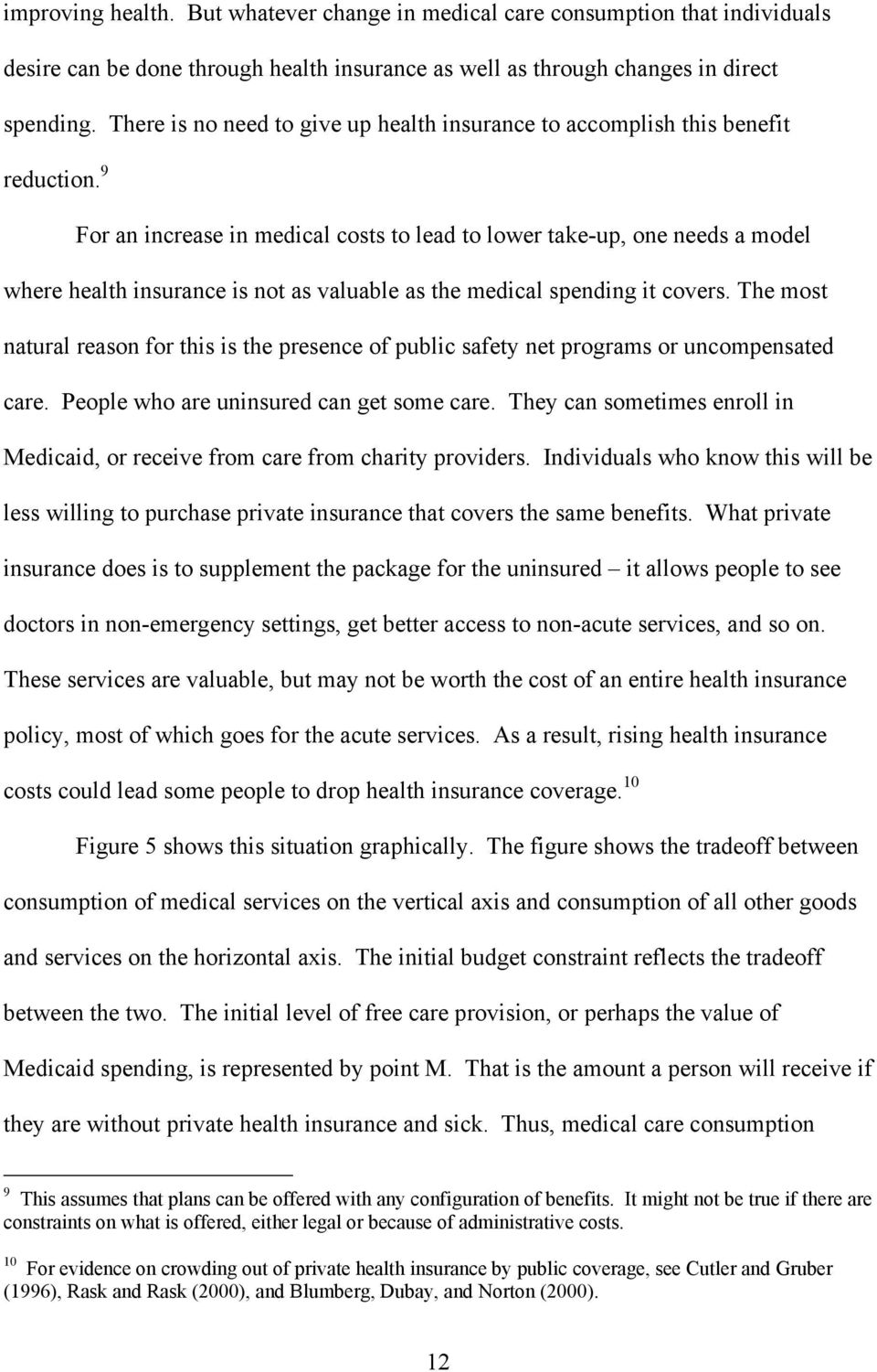 9 For an increase in medical costs to lead to lower take-up, one needs a model where health insurance is not as valuable as the medical spending it covers.