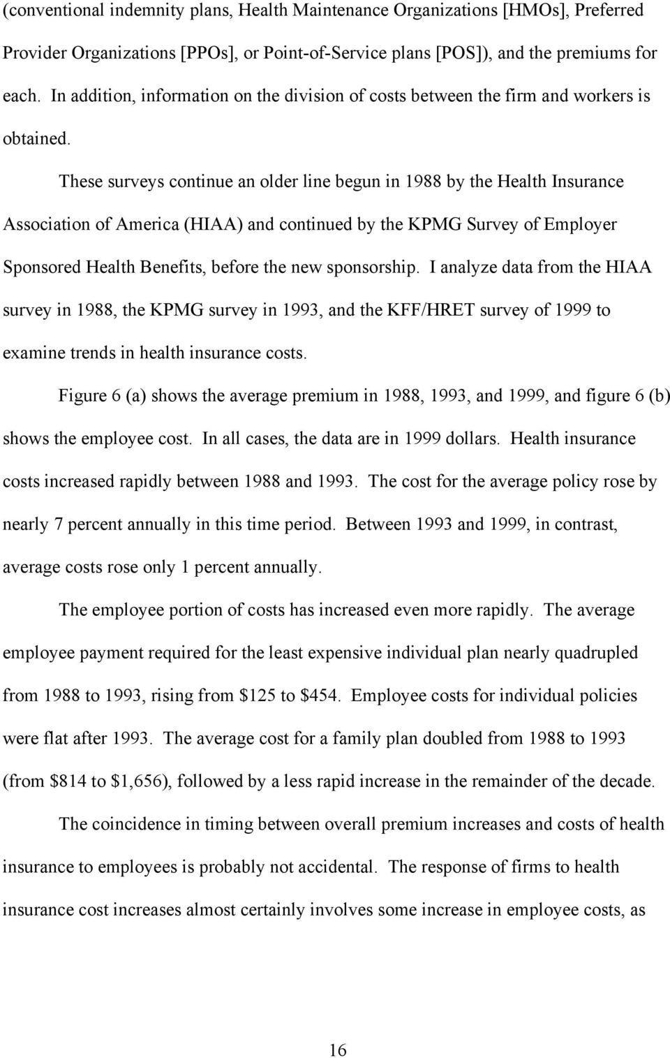 These surveys continue an older line begun in 1988 by the Health Insurance Association of America (HIAA) and continued by the KPMG Survey of Employer Sponsored Health Benefits, before the new