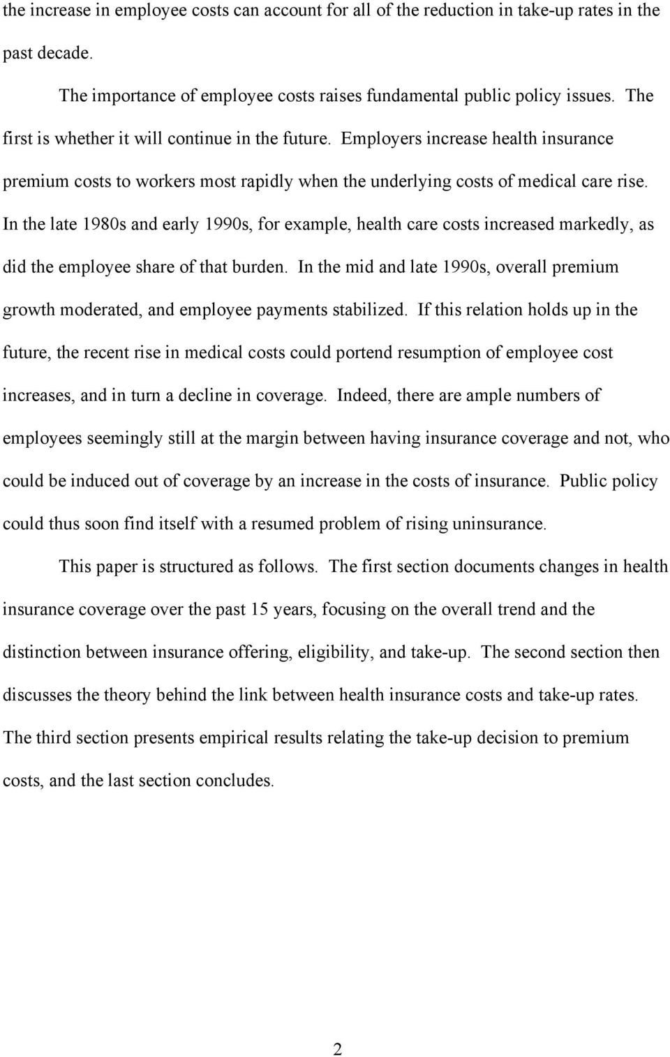 In the late 1980s and early 1990s, for example, health care costs increased markedly, as did the employee share of that burden.