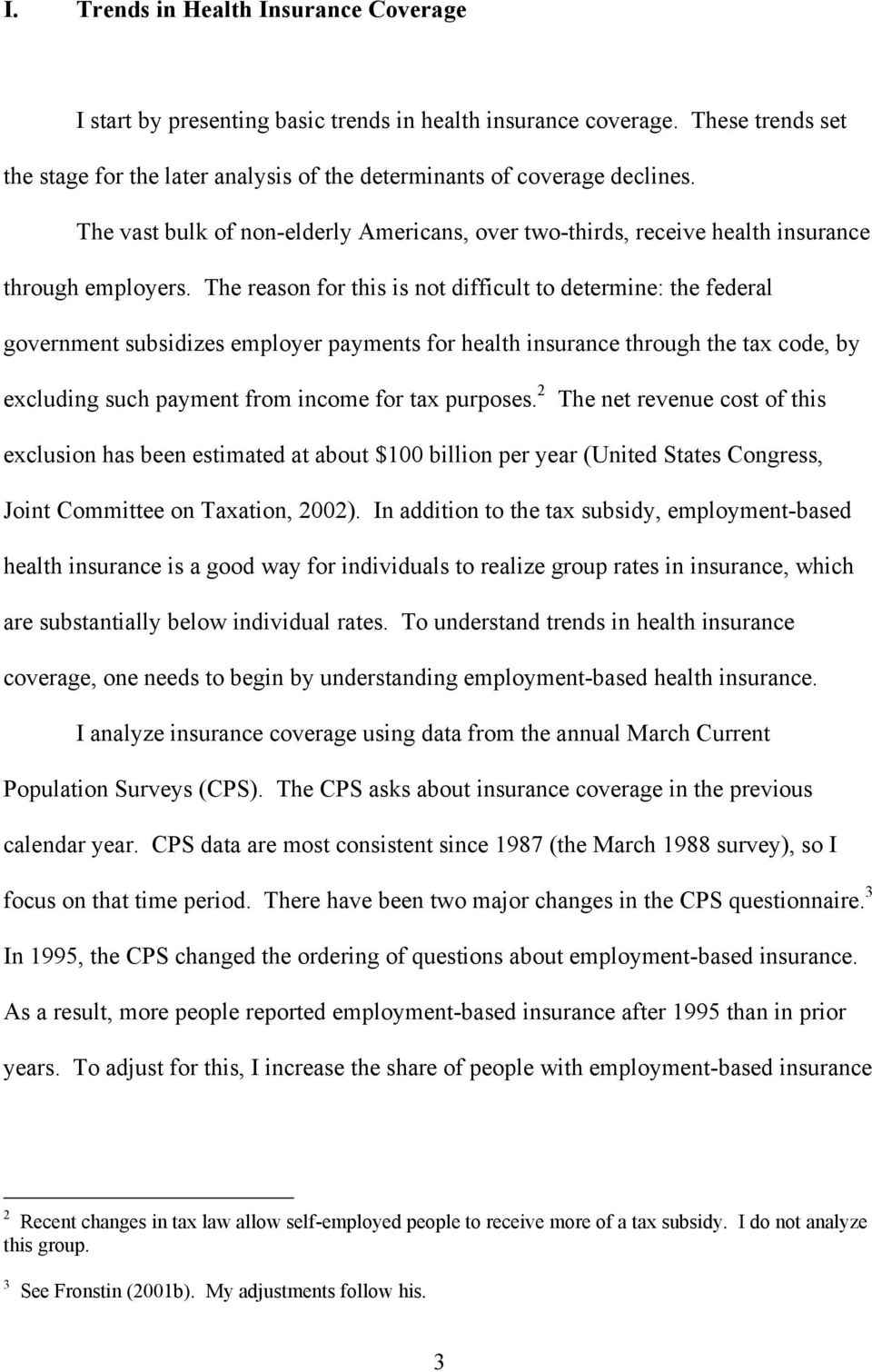 The reason for this is not difficult to determine: the federal government subsidizes employer payments for health insurance through the tax code, by excluding such payment from income for tax