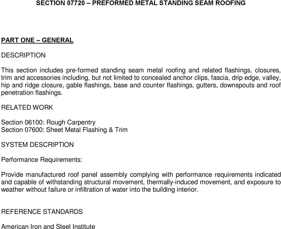 RELATED WORK Section 06100: Rough Carpentry Section 07600: Sheet Metal Flashing & Trim SYSTEM DESCRIPTION Performance Requirements: Provide manufactured roof panel assembly complying with performance