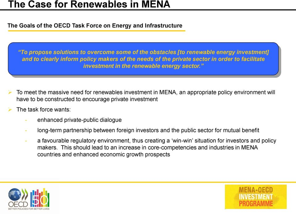 To meet the massive need for renewables investment in MENA, an appropriate policy environment will have to be constructed to encourage private investment The task force wants: - enhanced