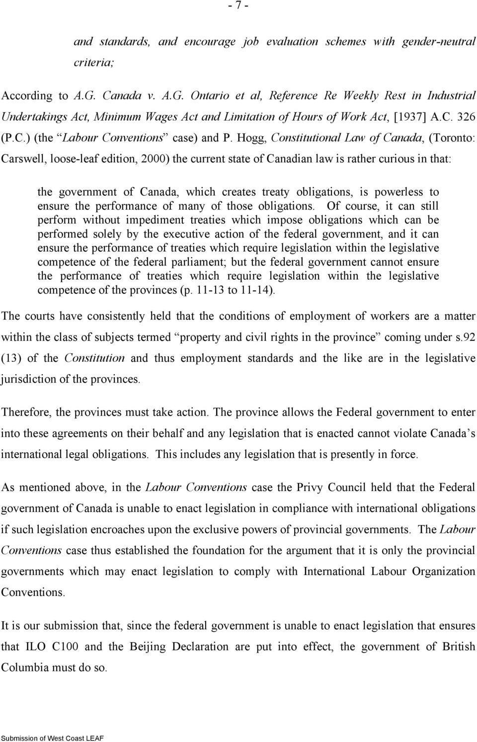 Hogg, Constitutional Law of Canada, (Toronto: Carswell, loose-leaf edition, 2000) the current state of Canadian law is rather curious in that: the government of Canada, which creates treaty
