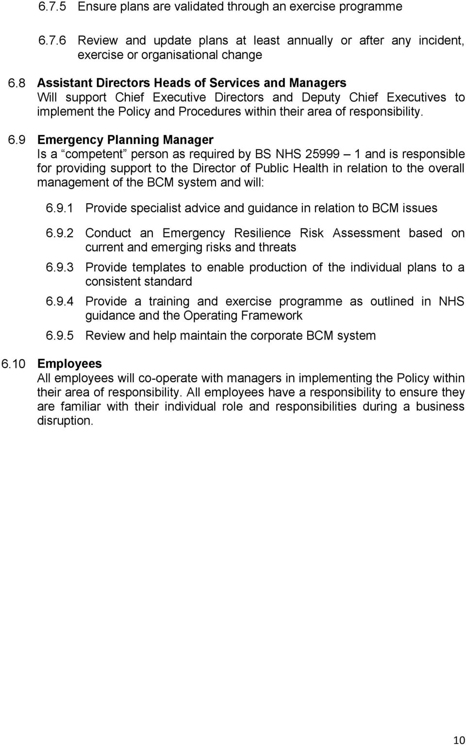 9 Emergency Planning Manager Is a competent person as required by BS NHS 25999 1 and is responsible for providing support to the Director of Public Health in relation to the overall management of the