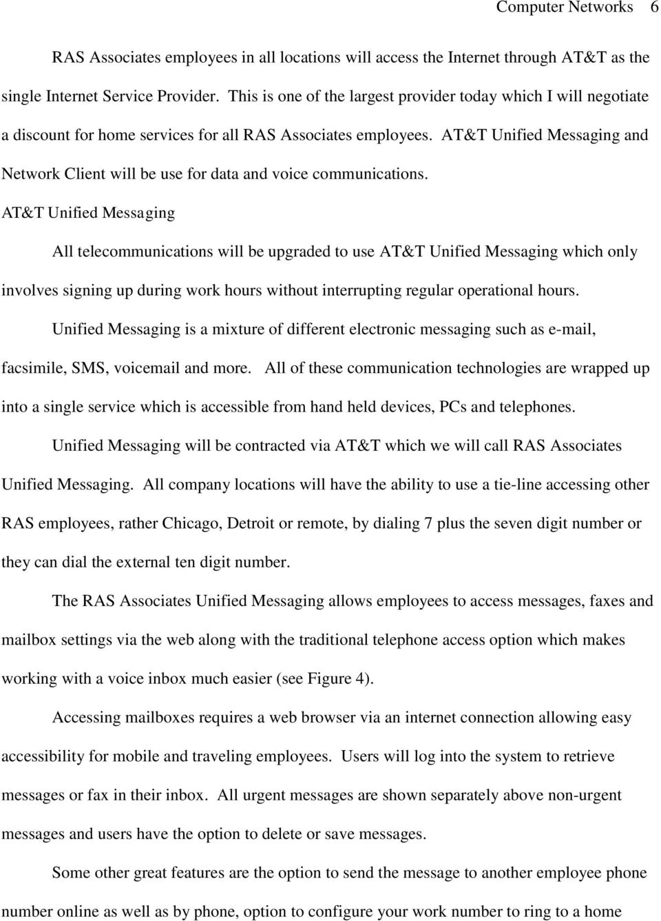 AT&T Unified Messaging and Network Client will be use for data and voice communications.