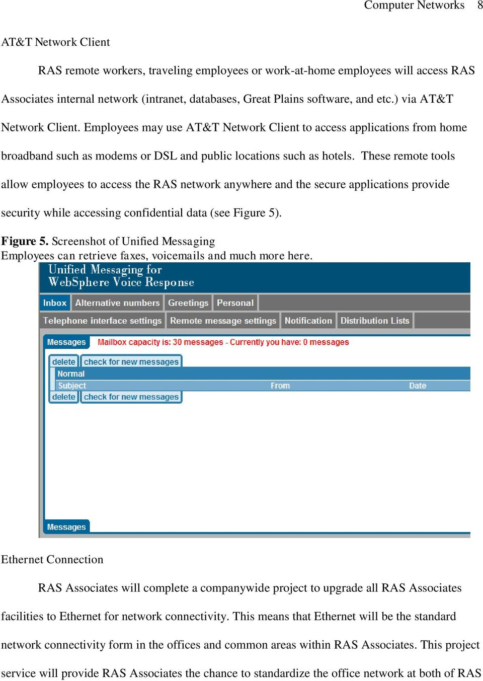 These remote tools allow employees to access the RAS network anywhere and the secure applications provide security while accessing confidential data (see Figure 5)