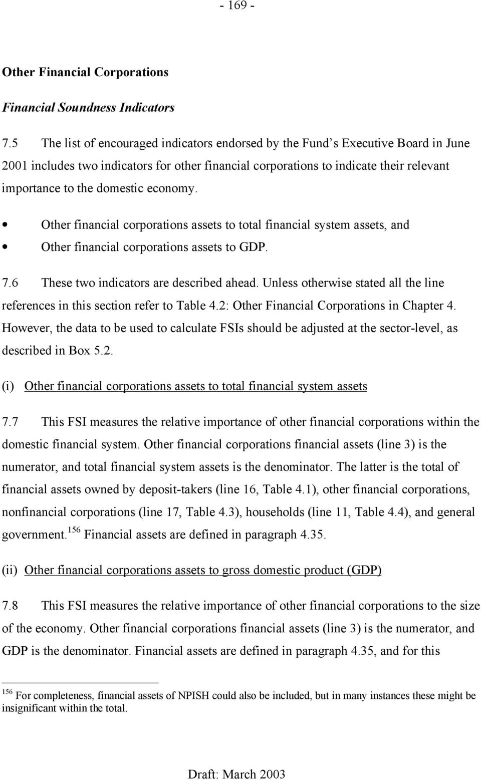 economy. Other financial corporations assets to total financial system assets, and Other financial corporations assets to GDP. 7.6 These two indicators are described ahead.