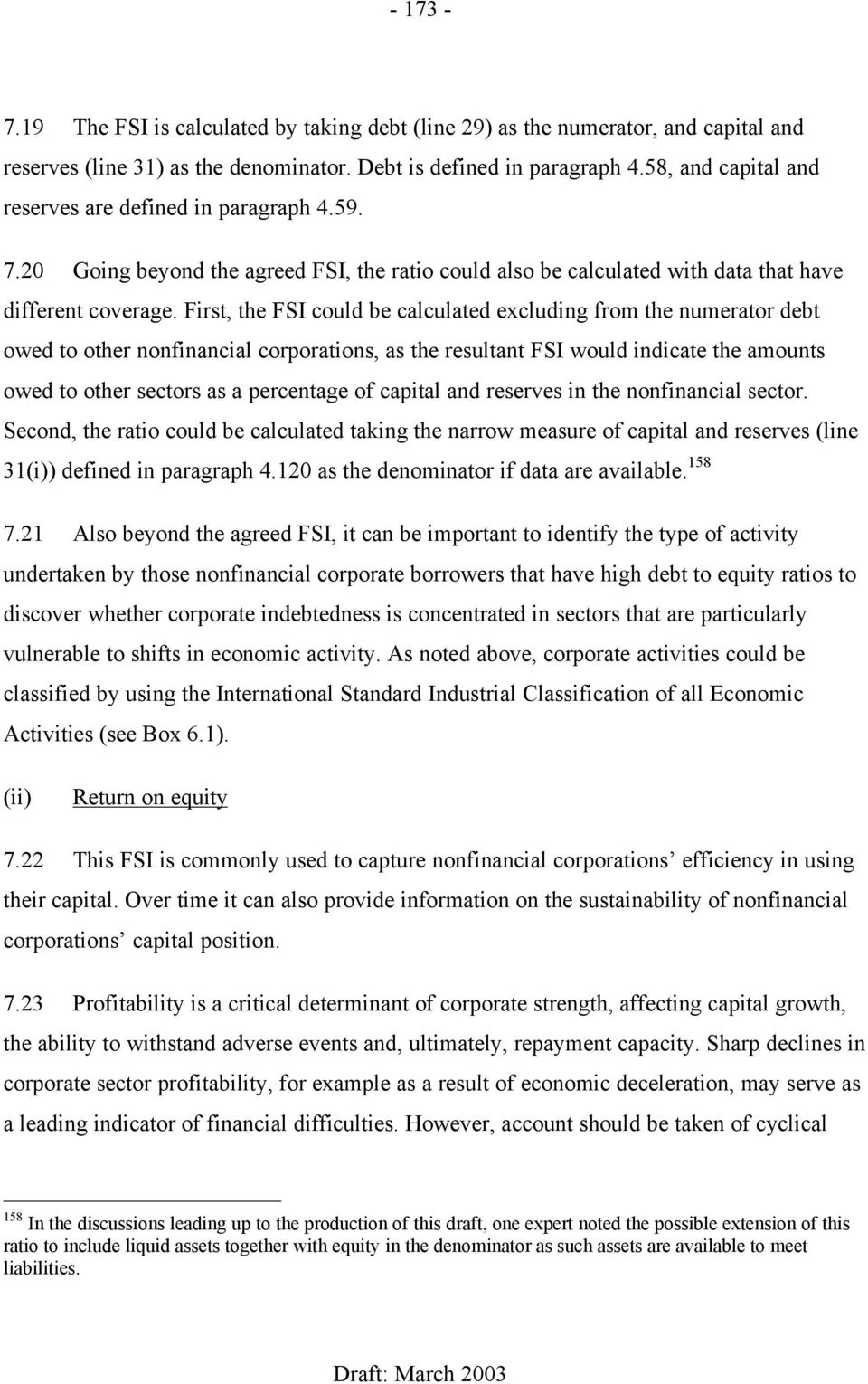 First, the FSI could be calculated excluding from the numerator debt owed to other nonfinancial corporations, as the resultant FSI would indicate the amounts owed to other sectors as a percentage of