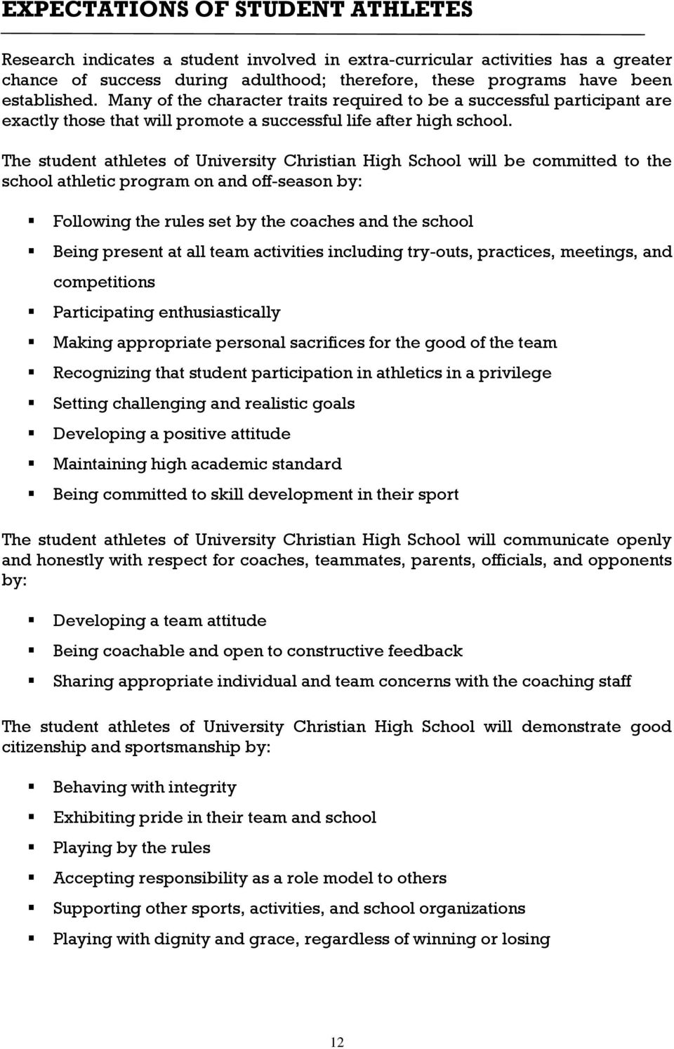 The student athletes of University Christian High School will be committed to the school athletic program on and off-season by: Following the rules set by the coaches and the school Being present at