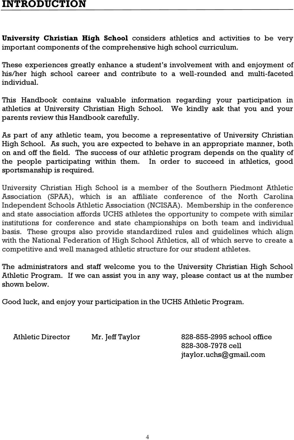This Handbook contains valuable information regarding your participation in athletics at University Christian High School. We kindly ask that you and your parents review this Handbook carefully.