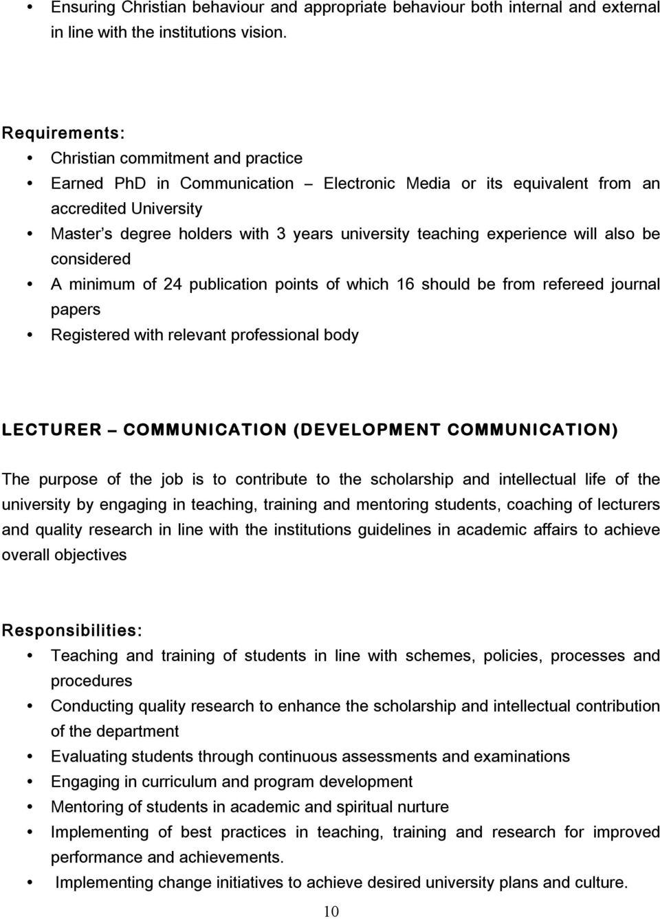 A minimum of 24 publication points of which 16 should be from refereed journal papers Registered with relevant professional body LECTURER COMMUNICATION (DEVELOPMENT COMMUNICATION) The purpose of the