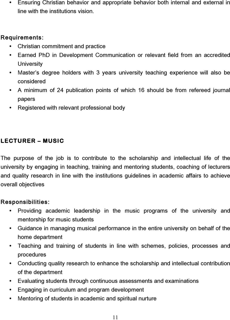 minimum of 24 publication points of which 16 should be from refereed journal papers Registered with relevant professional body LECTURER MUSIC The purpose of the job is to contribute to the