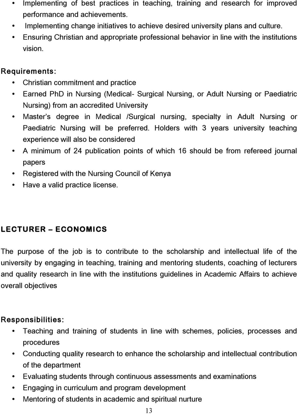 Requirements: Earned PhD in Nursing (Medical- Surgical Nursing, or Adult Nursing or Paediatric Nursing) from an accredited University Master s degree in Medical /Surgical nursing, specialty in Adult