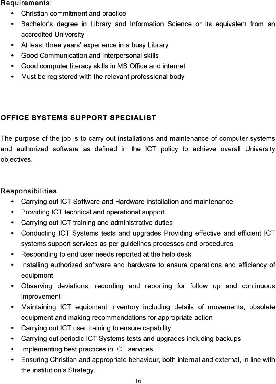 carry out installations and maintenance of computer systems and authorized software as defined in the ICT policy to achieve overall University objectives.