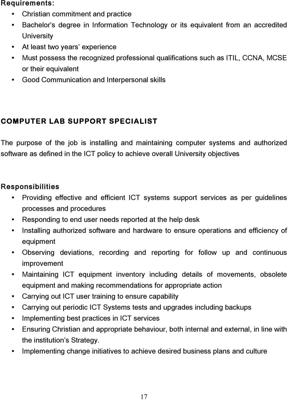 software as defined in the ICT policy to achieve overall University objectives Responsibilities Providing effective and efficient ICT systems support services as per guidelines processes and
