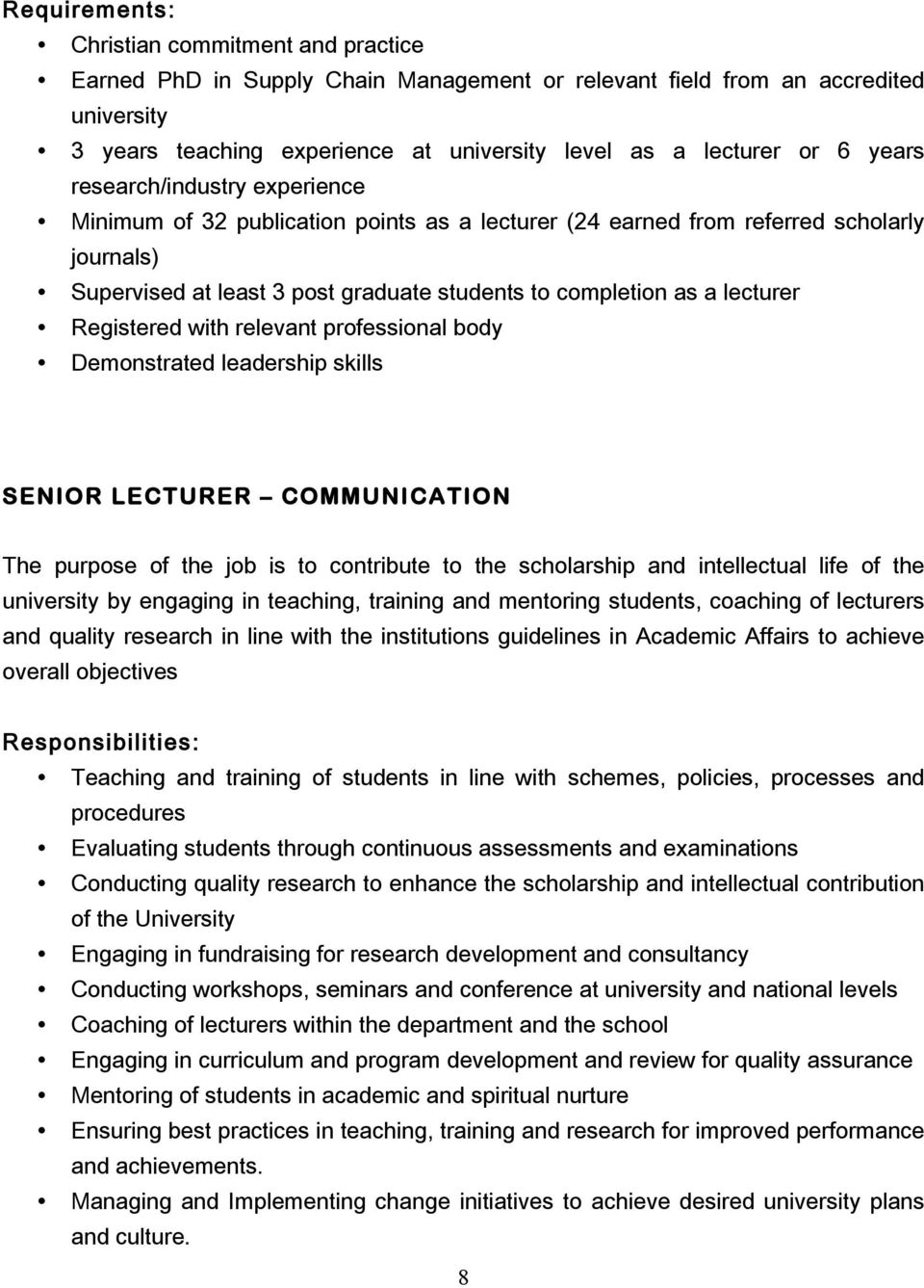 relevant professional body Demonstrated leadership skills SENIOR LECTURER COMMUNICATION The purpose of the job is to contribute to the scholarship and intellectual life of the university by engaging