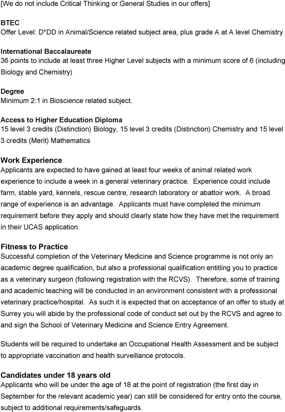 Access to Higher Education Diploma 15 level 3 credits (Distinction) Biology, 15 level 3 credits (Distinction) Chemistry and 15 level 3 credits (Merit) Mathematics Work Experience Applicants are