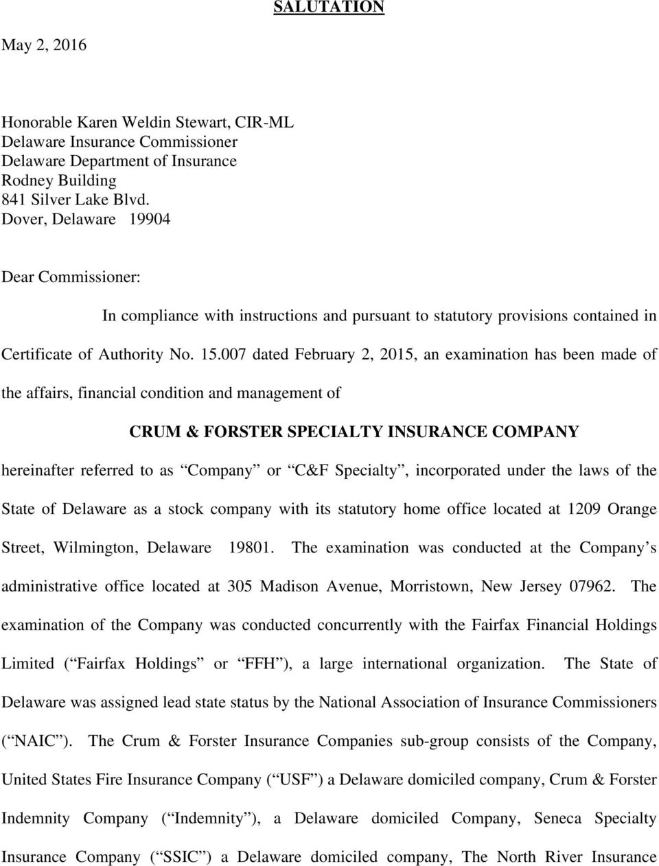 007 dated February 2, 2015, an examination has been made of the affairs, financial condition and management of CRUM & FORSTER SPECIALTY INSURANCE COMPANY hereinafter referred to as Company or C&F