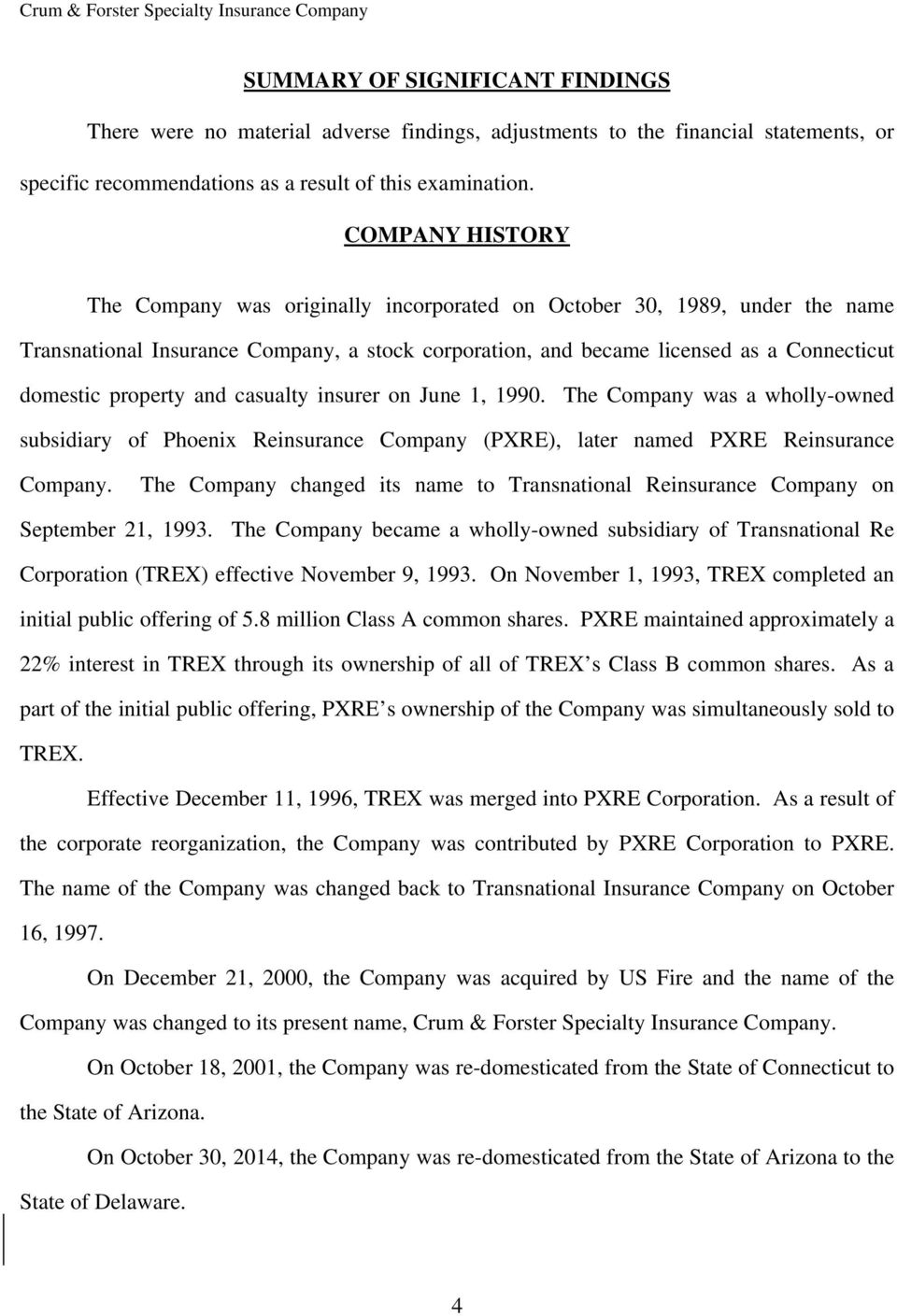 property and casualty insurer on June 1, 1990. The Company was a wholly-owned subsidiary of Phoenix Reinsurance Company (PXRE), later named PXRE Reinsurance Company.