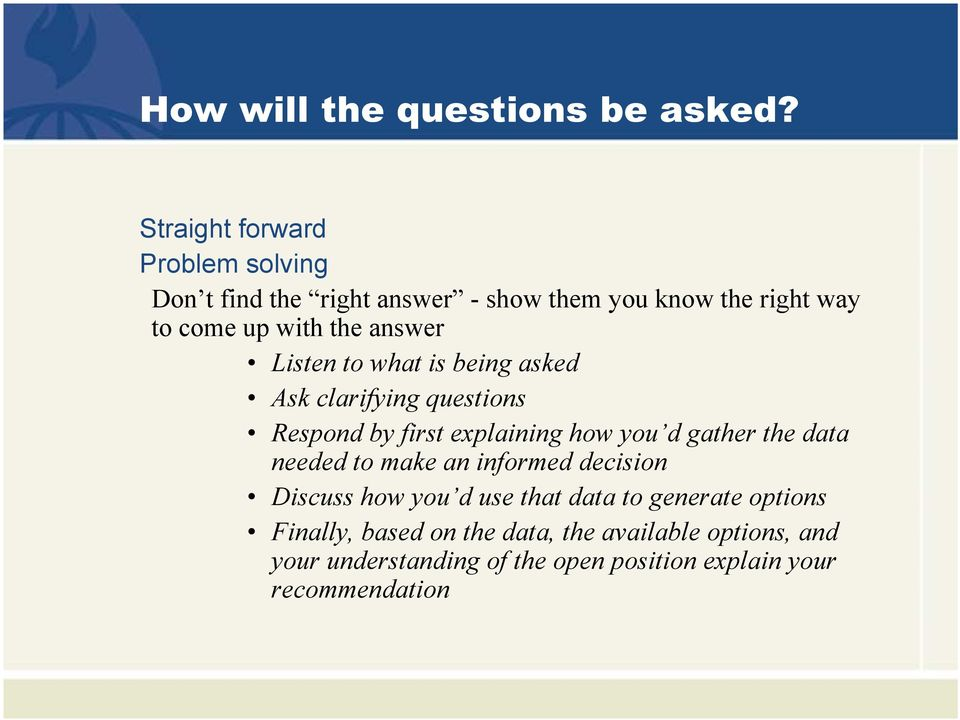 Listen to what is being asked Ask clarifying questions Presenter s Respond Name by first explaining how you d gather the