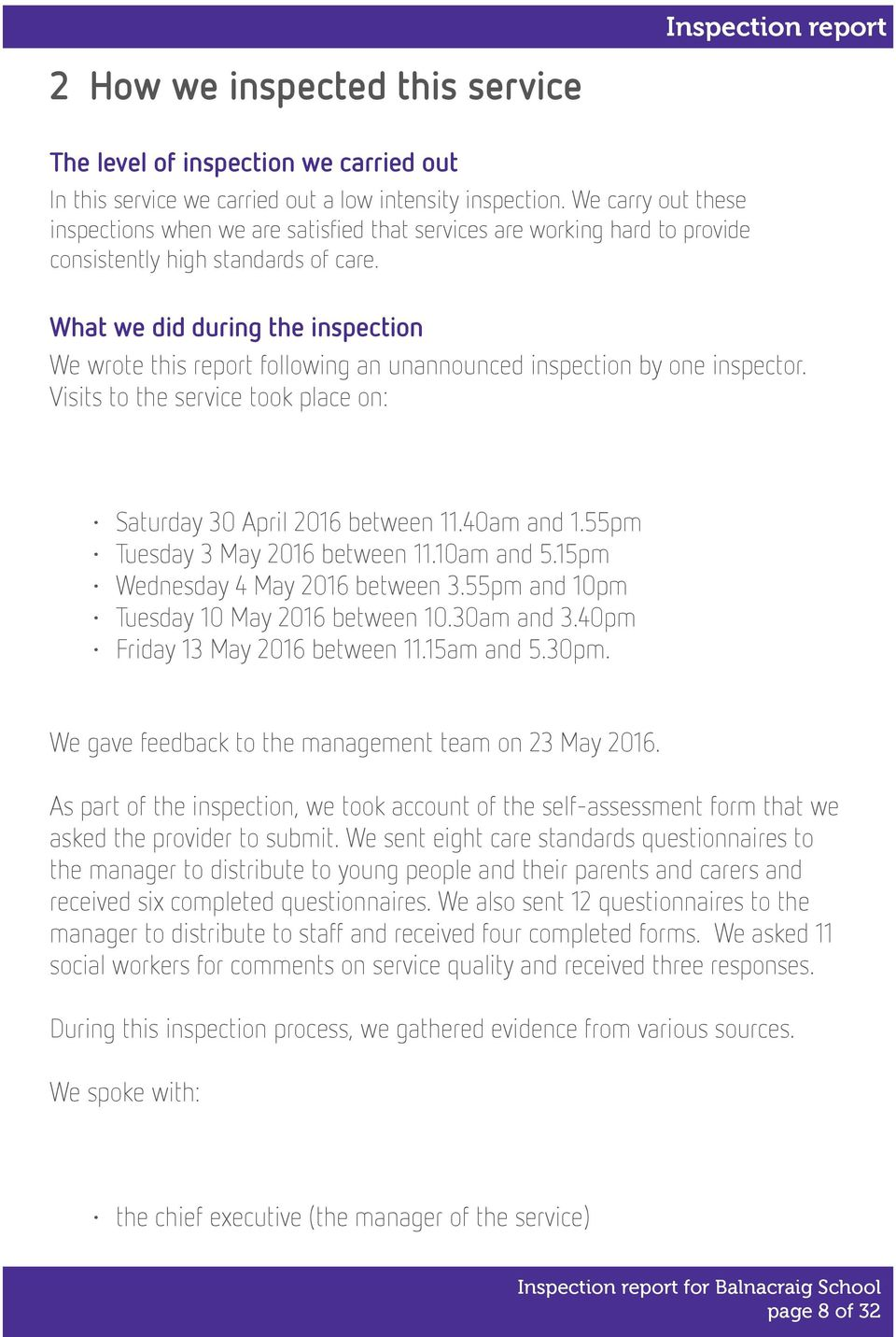 What we did during the inspection We wrote this report following an unannounced inspection by one inspector. Visits to the service took place on: Saturday 30 April 2016 between 11.40am and 1.
