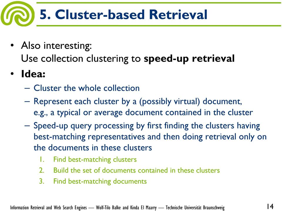 , a typical or average document contained in the cluster Speed-up query processing by first finding the clusters having