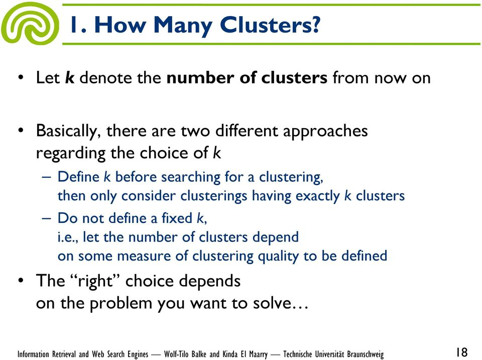 the choice of k Define k before searching for a clustering, then only consider clusterings having