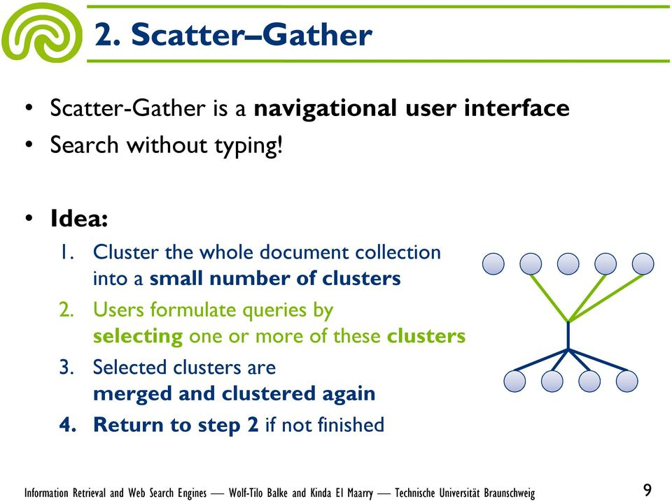 Cluster the whole document collection into a small number of clusters 2.