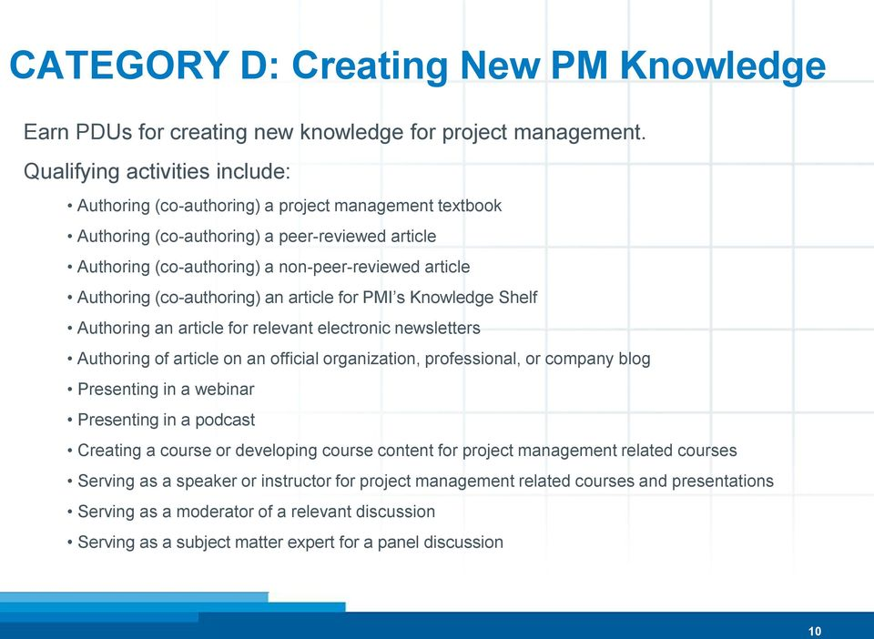(co-authoring) an article for PMI s Knowledge Shelf Authoring an article for relevant electronic newsletters Authoring of article on an official organization, professional, or company blog Presenting