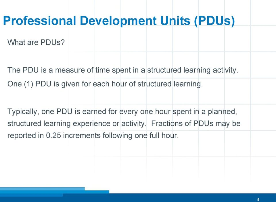 One (1) PDU is given for each hour of structured learning.