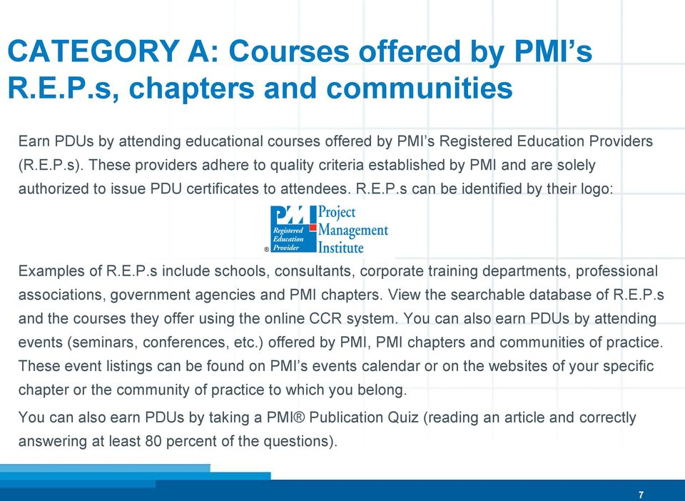 View the searchable database of R.E.P.s and the courses they offer using the online CCR system. You can also earn PDUs by attending events (seminars, conferences, etc.