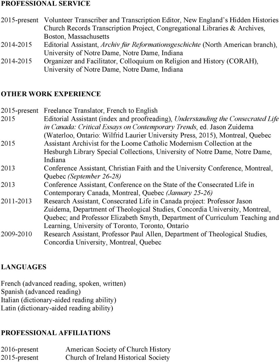 on Religion and History (CORAH), University of Notre Dame, Notre Dame, Indiana OTHER WORK EXPERIENCE 2015-present Freelance Translator, French to English 2015 Editorial Assistant (index and
