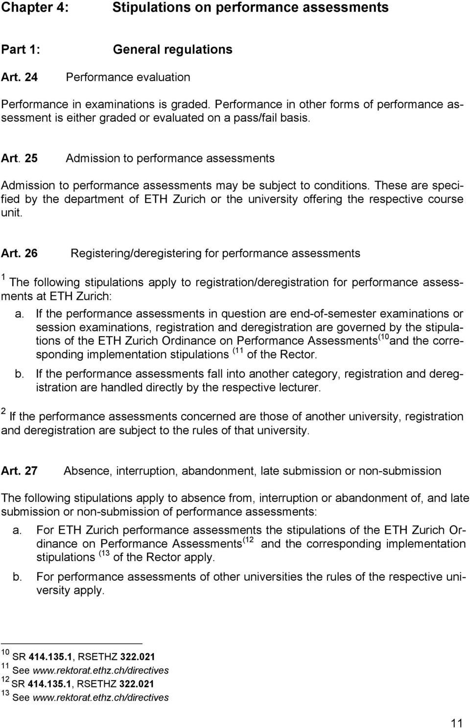 25 Admission to performance assessments Admission to performance assessments may be subject to conditions.
