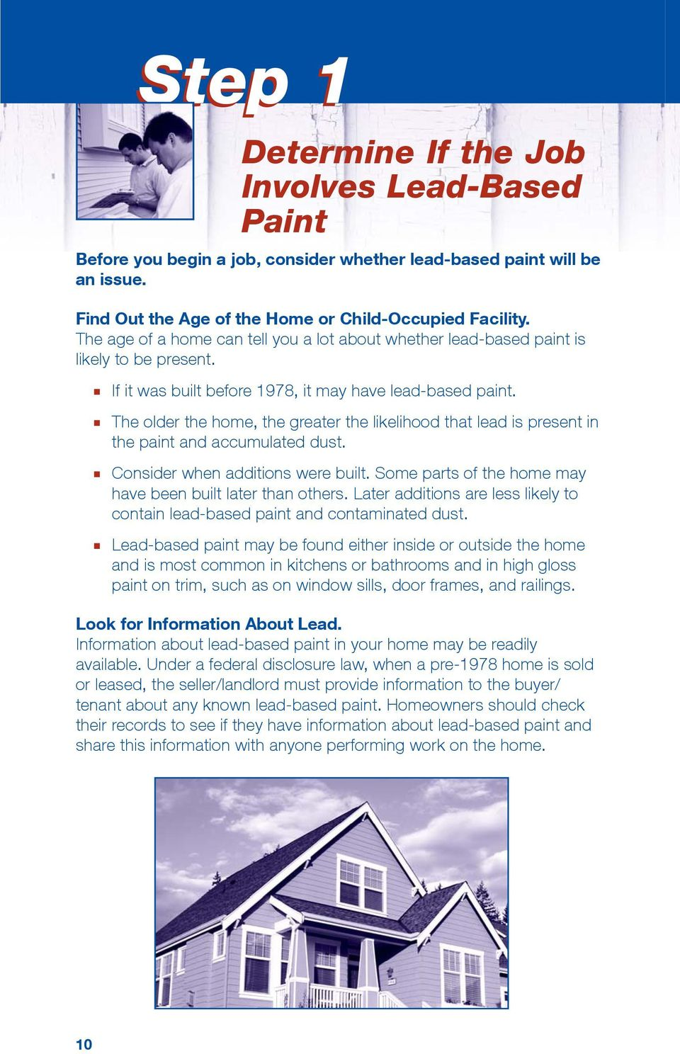 The older the home, the greater the likelihood that lead is present in the paint and accumulated dust. Consider when additions were built. Some parts of the home may have been built later than others.