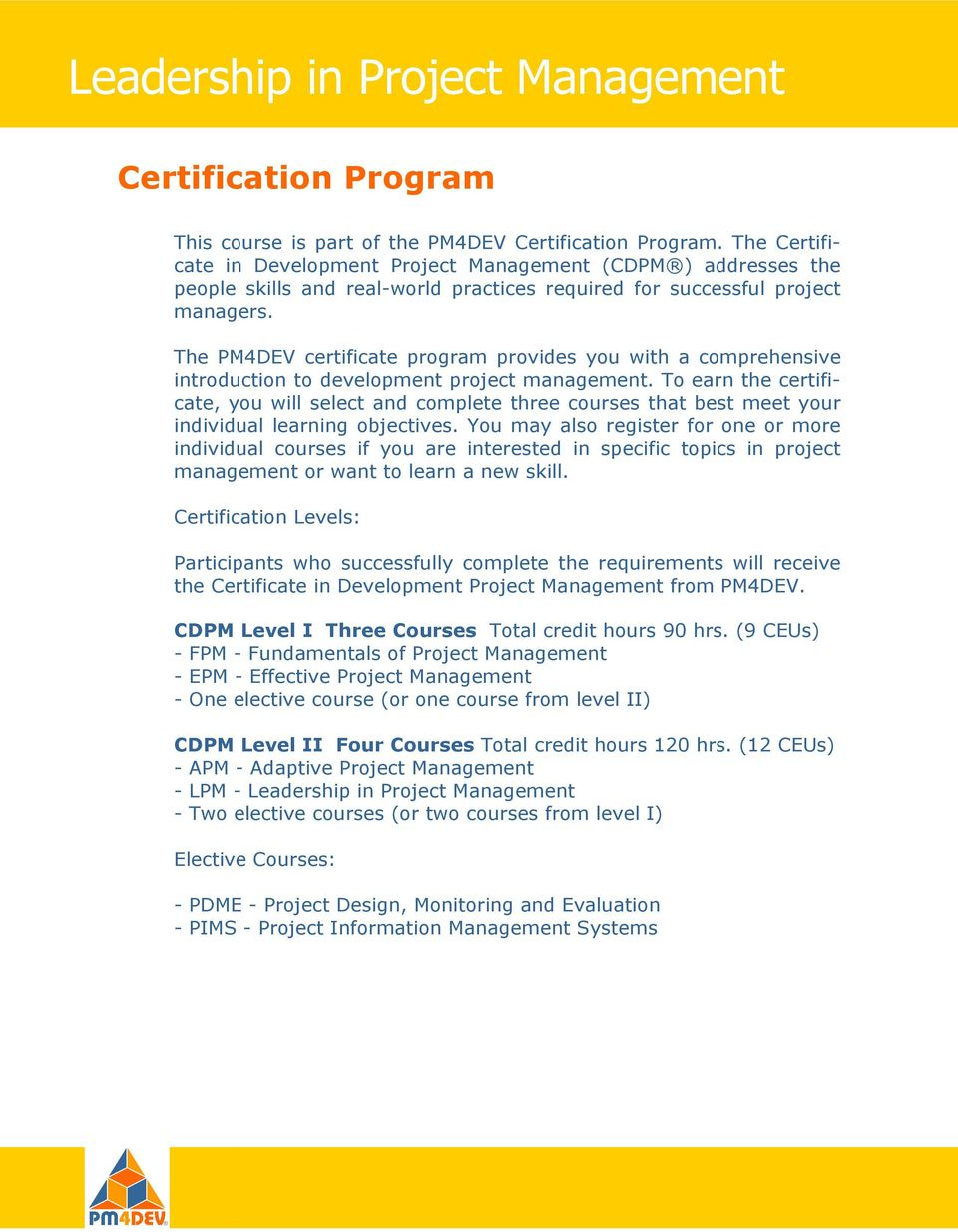 The PM4DEV certificate program provides you with a comprehensive introduction to development project management.