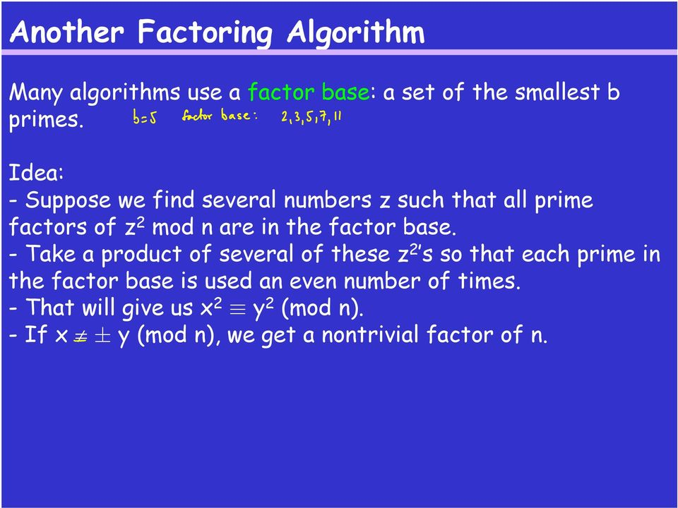 base. - Take a product of several of these z 2 s so that each prime in the factor base is used an