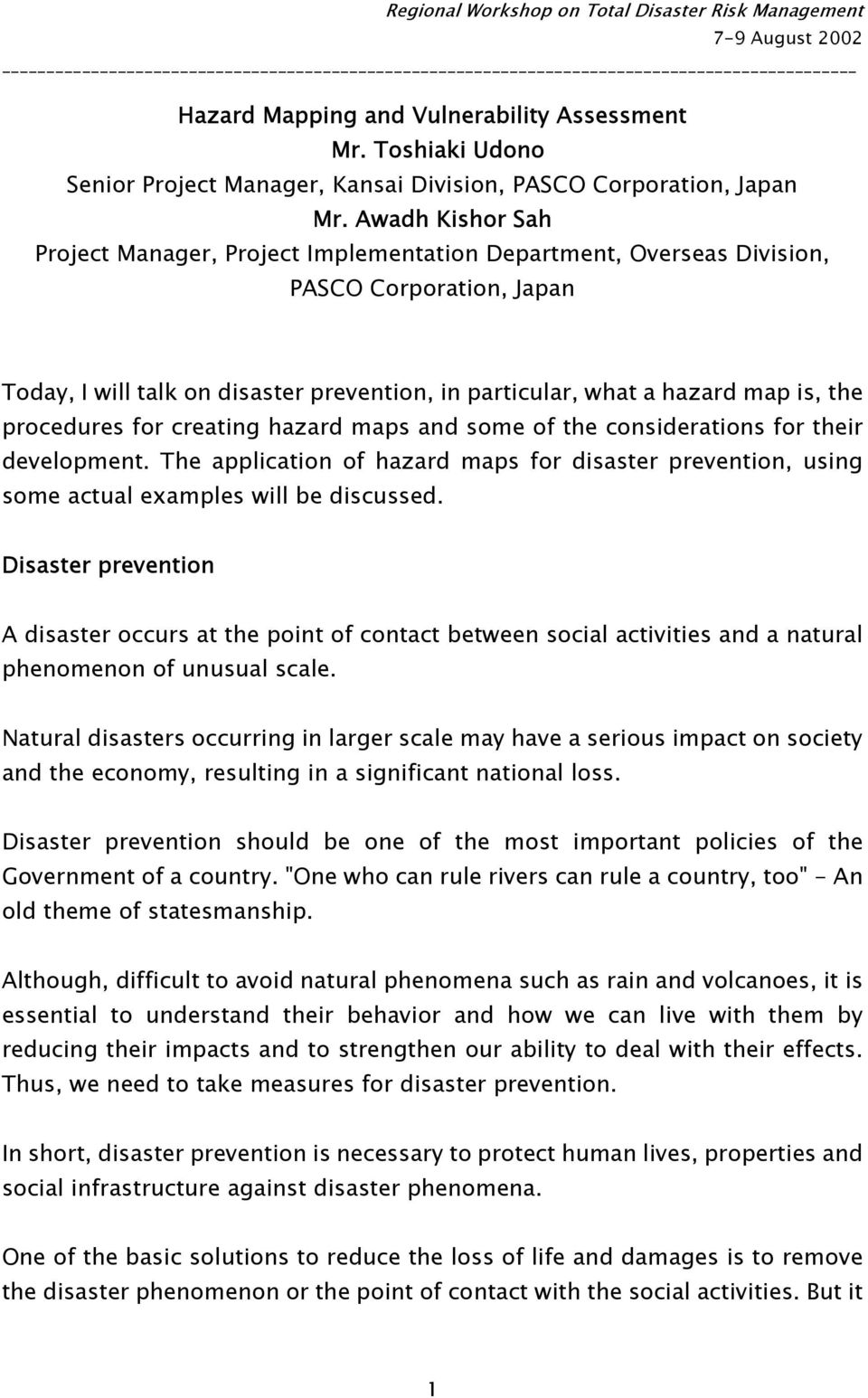 procedures for creating hazard maps and some of the considerations for their development. The application of hazard maps for disaster prevention, using some actual examples will be discussed.