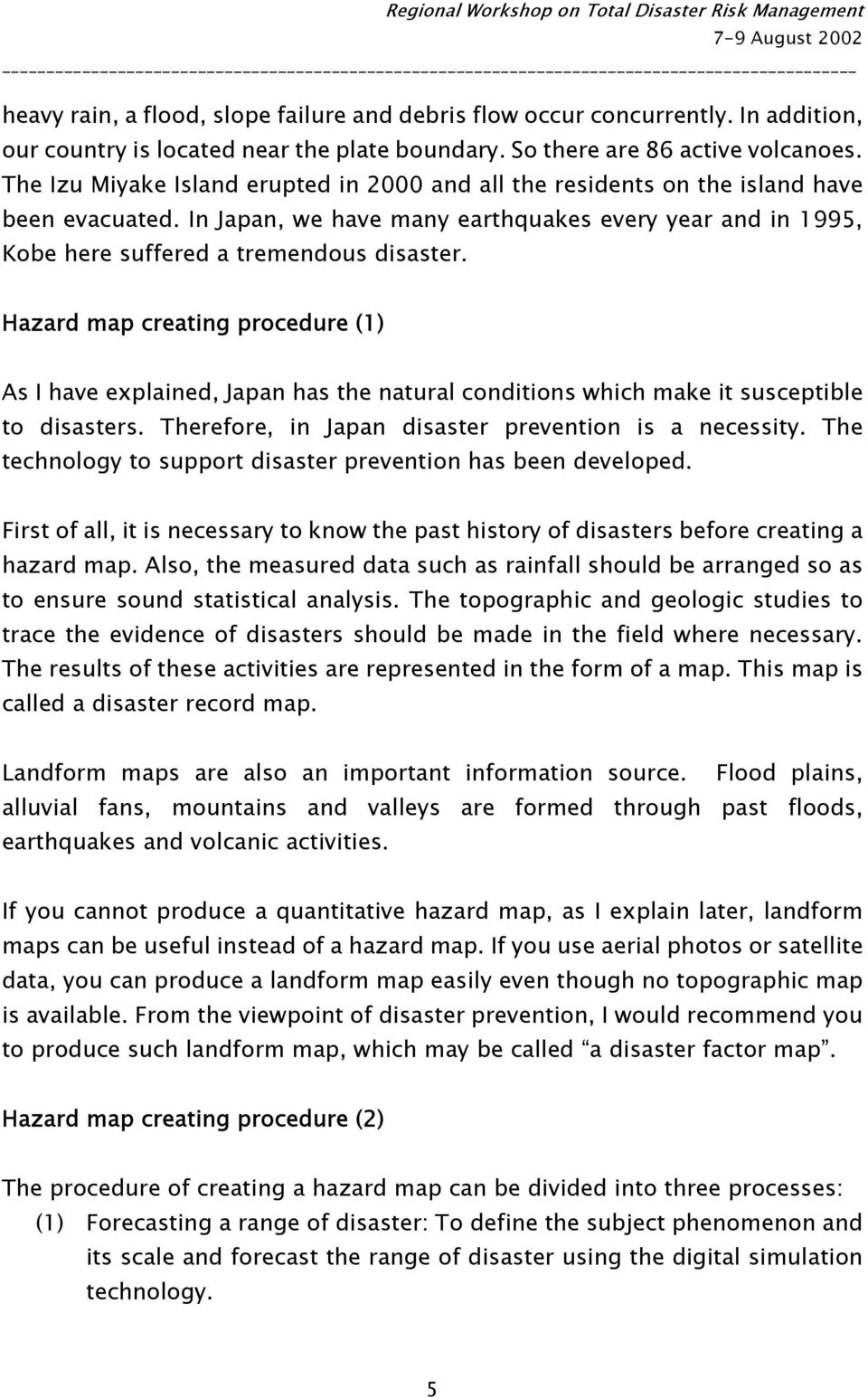 Hazard map creating procedure (1) As I have explained, Japan has the natural conditions which make it susceptible to disasters. Therefore, in Japan disaster prevention is a necessity.