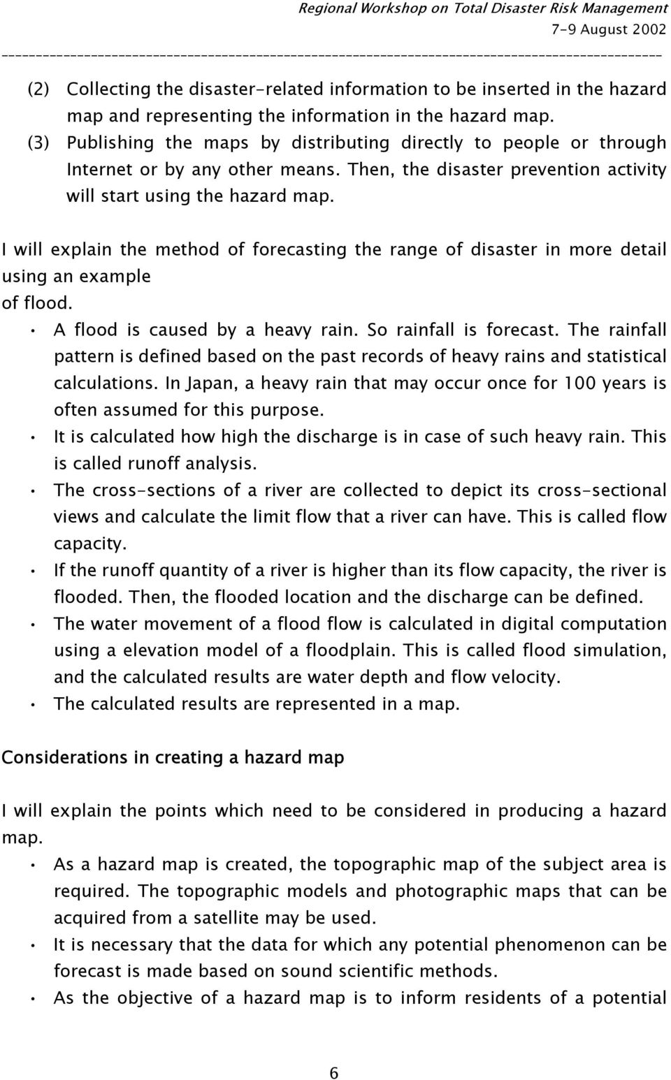 I will explain the method of forecasting the range of disaster in more detail using an example of flood. A flood is caused by a heavy rain. So rainfall is forecast.