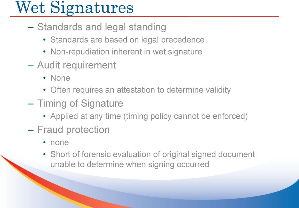 determine validity Timing of Signature Applied at any time (timing policy cannot be enforced)