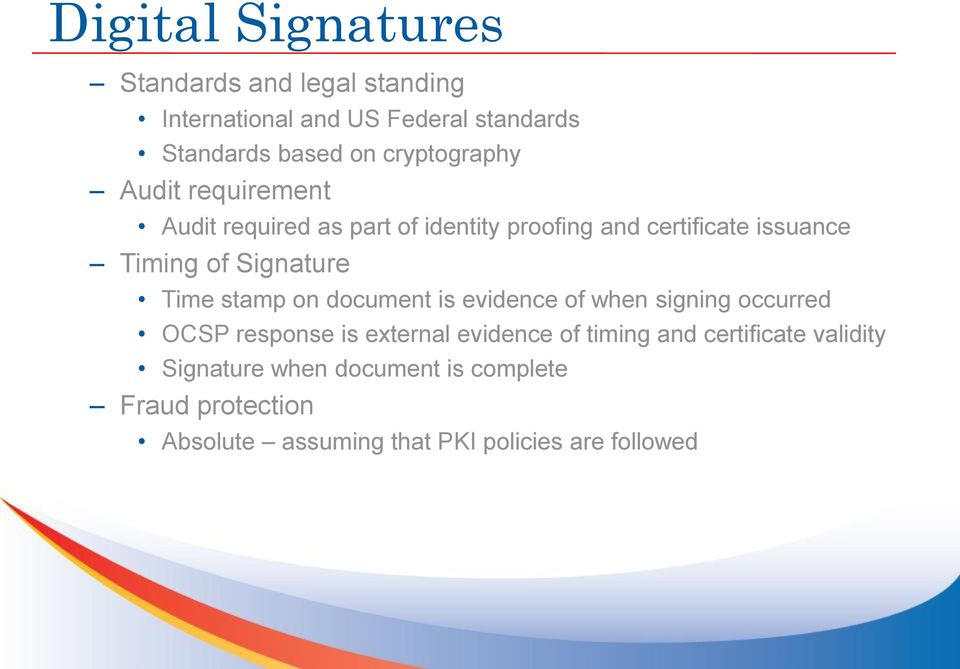 Signature Time stamp on document is evidence of when signing occurred OCSP response is external evidence of timing
