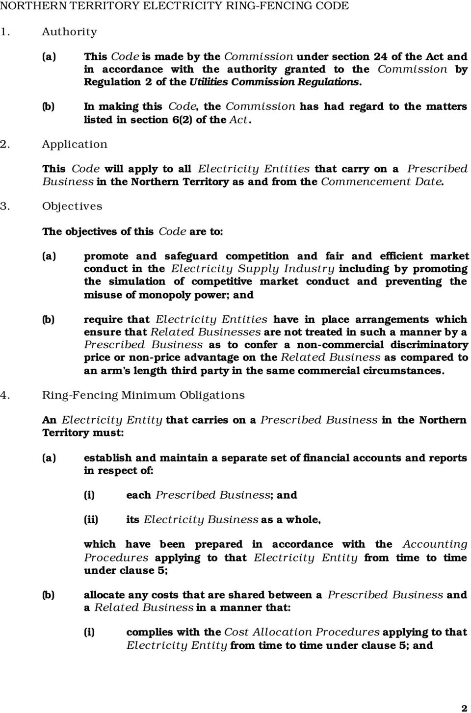 In making this Code, the Commission has had regard to the matters listed in section 6(2) of the Act. 2.