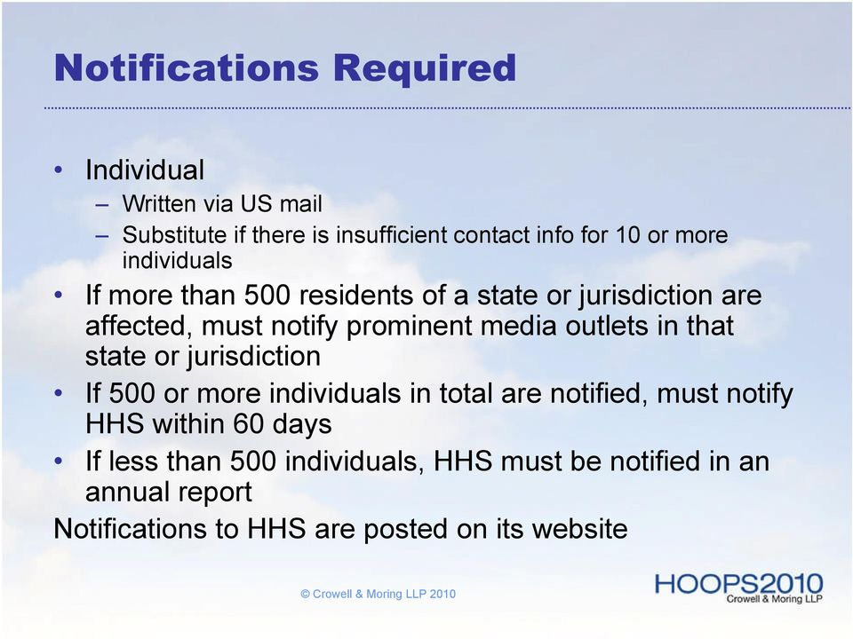 outlets in that state or jurisdiction If 500 or more individuals in total are notified, must notify HHS within 60